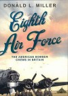 The Eighth Air Force: The American Bomber Crews In Britain - Donald L. Miller