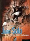 Juan Solo, tome 2 : Les chiens du pouvoir - Alejandro Jodorowsky