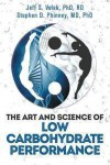The Art and Science of Low Carbohydrate Performance - Jeff S. Volek, Stephen D. Phinney