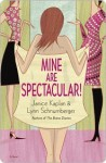 Mine Are Spectacular!: A Novel - Lynn Schnurnberger, Janice Kaplan