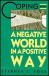 Coping with a Negative World in a Positive Way - Stephen C. Rose