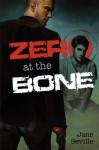 Zero at the Bone by Seville, Jane ( 2009 ) - Jane Seville