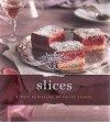 Indulgence Slices: A Fine Selection of Intimate Treats. - Murdoch Books