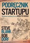 Podręcznik startupu. Budowa wielkiej firmy krok po kroku - Steven Gary Blank, Bob Dorf, Bartosz Sałbut