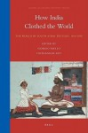 How India Clothed The World: The World Of South Asian Textiles, 1500 1850 (Global Economic History Series) - Giorgio Riello, Tirthankar Roy
