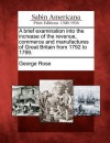 A Brief Examination Into the Increase of the Revenue, Commerce and Manufactures of Great Britain from 1792 to 1799. - George Rose