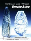 Scandinavian Glass 1930-2000: Smoke & Ice (Schiffer Book for Collectors with Price Guide) - Leslie A. Pina, Lorenzo Vigier