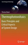 Thermophotovoltaics: Basic Principles and Critical Aspects of System Design (Green Energy and Technology) - Thomas Bauer