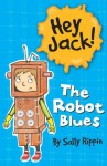 Hey Jack!: The Robot Blues - Sally Rippin