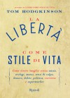 La libertà come stile di vita - Tom Hodgkinson, Ilaria Katerinov