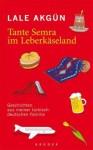 Tante Semra im Leberkäseland: Geschichten aus meiner türkisch-deutschen Familie - Lale Akgün