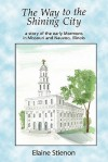 The Way to the Shining City: A Story of the Early Mormons in Missouri and Nauvoo, Illinois - Elaine Stienon