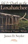 Life & Death on the Loxahatchee: The Story of Trapper Nelson - James D. Snyder