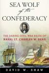 Sea Wolf of the Confederacy: The Daring Civil War Raids of Naval Lt. Charles W. Read - David Shaw