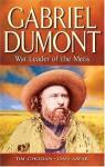 Gabriel Dumont: War Leader of the Metis - Dan Asfar