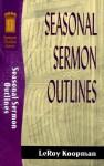 Seasonal Sermon Outlines (Sermon Outlines (Baker Book)) - LeRoy Koopman
