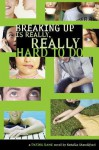 Breaking Up Is Really, Really Hard to Do - Natalie Standiford