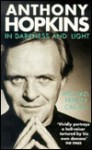 Anthony Hopkins: In Darkness and Light - Michael Feeney Callan