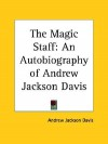 The Magic Staff: An Autobiography of Andrew Jackson Davis - Andrew Jackson Davis