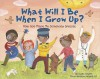 What Will I Be When I Grow Up?: How God Made Me Somebody Special - Susan Snyder, Valeria Cis