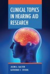 Clinical Topics in Hearing Aid Research - Jason a Galster, Katherine Stevens