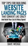 Top Tips For Building Landing Websites That Convert Like Crazy - Dave Wedge
