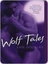 Wolf Tales (Wolf Tales #1) - Kate Douglas
