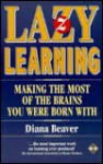 Lazy Learning: Making the Most of the Brains You Were Born with - Diana Beaver
