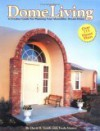 Dome Living : A Creative Guide For Planning Your Monolithic Dream Home - David B. South