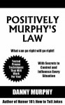 Positively Murphy's Law: What can go right will go right. - Danny Murphy, Jeanne Murphy