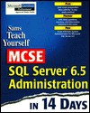 Teach Yourself MCSE SQL Server 6.5 Administration in 14 Days - Brad McGehee, Chris Miller