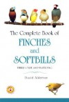 The Complete Book of Finches and Softbills: Their Care and Breeding - David Alderton