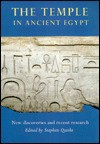 The Temple in Ancient Egypt: New Discoveries and Recent Research - Stephen Quirke