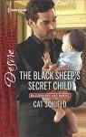 The Black Sheep's Secret Child (Billionaires and Babies) - Cat Schield