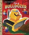 I'm a Bulldozer (Little Golden Book) - Dennis Shealy