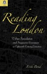 READING LONDON: URBAN SPECULATION AND IMAGINATIVE GOVERNMENT EIGHTEENTH-CENTURY LITERATURE - Erik Bond