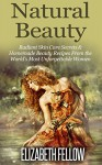 Natural Beauty: Radiant Skin Care Secrets & Homemade Beauty Recipes From the World's Most Unforgettable Women (Essential Oil for Beginners Series) - Elizabeth Fellow
