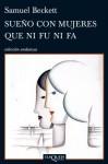 Sueno Con Mujeres Que Ni Fu Ni Fa - Samuel Beckett