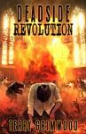 Deadside Revolution: A Zombie Apocalypse Novel - Terry Grimwood