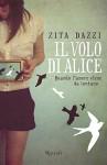 Il volo di Alice: Quando l'amore viene da lontano (Rizzoli narrativa) (Italian Edition) - Zita Dazzi
