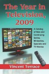 The Year in Television, 2009: A Catalog of New and Continuing Series, Miniseries, Specials and TV Movies - Vincent Terrace