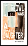 they say the owl was a baker's daughter: four existential noirs - Pablo D'Stair