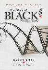 Picture Perfect: The Story of Black's Photography - Robert Black, Marnie Maguire