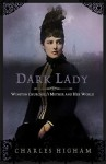 Dark Lady: Winston Churchill's Mother and Her World - Charles Higham