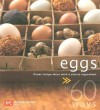 Eggs in 60 Ways: Great Recipe Ideas with a Classic Ingredient - Marshall Cavendish Cuisine