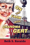 On the Farm with Grandma Gert - Beth S. Koraido