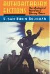 Authoritarian Fictions - Susan Rubin Suleiman