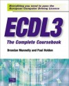 Ecdl3 the Complete Coursebook: Everything You Need to Pass the European Computer Driving Licence - Paul Holden