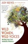 Wild Women, Wild Voices: Writing from Your Authentic Wildness - Judy Reeves