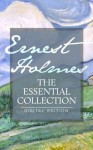 Ernest Holmes: The Essential Collection - Ernest Holmes